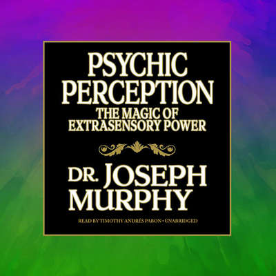 Psychic Perception: The Magic of Extrasensory Power Audiobook, by Joseph Murphy