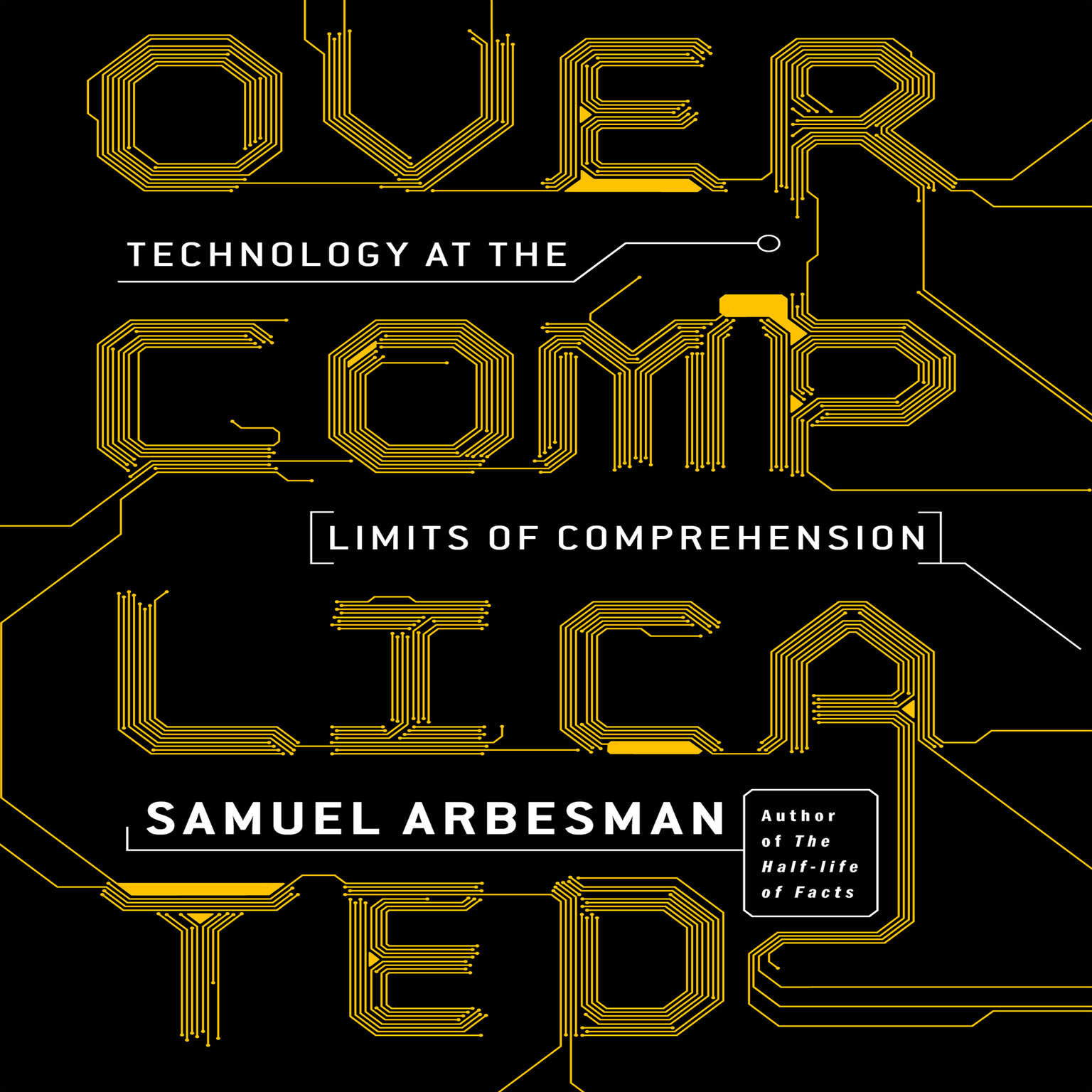 Overcomplicated: Technology at the Limits of Comprehension Audiobook, by Samuel Arbesman