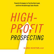 High-Profit Prospecting: Powerful Strategies to Find the Best Leads and Drive Breakthrough Sales Results Audiobook, by Mark Hunter
