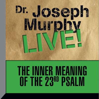 The Inner Meaning the 23rd Psalm: Dr. Joseph Murphy LIVE! Audiobook, by Joseph Murphy