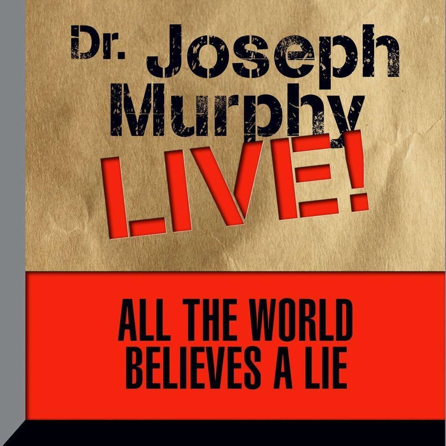 Printable All the World Believes a Lie: Dr. Joseph Murphy Live! Audiobook Cover Art
