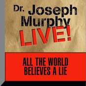 All the World Believes a Lie: Dr. Joseph Murphy Live! Audiobook, by Joseph Murphy