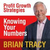 Knowing Your Numbers: Profit Growth Strategies Audiobook, by Brian Tracy