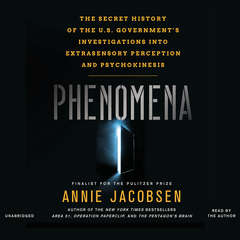 Phenomena: The Secret History of the U.S. Governments Investigations into Extrasensory Perception and Psychokinesis Audiobook, by Annie Jacobsen