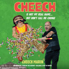 Cheech Is Not My Real Name: ...But Dont Call Me Chong Audiobook, by Cheech Marin