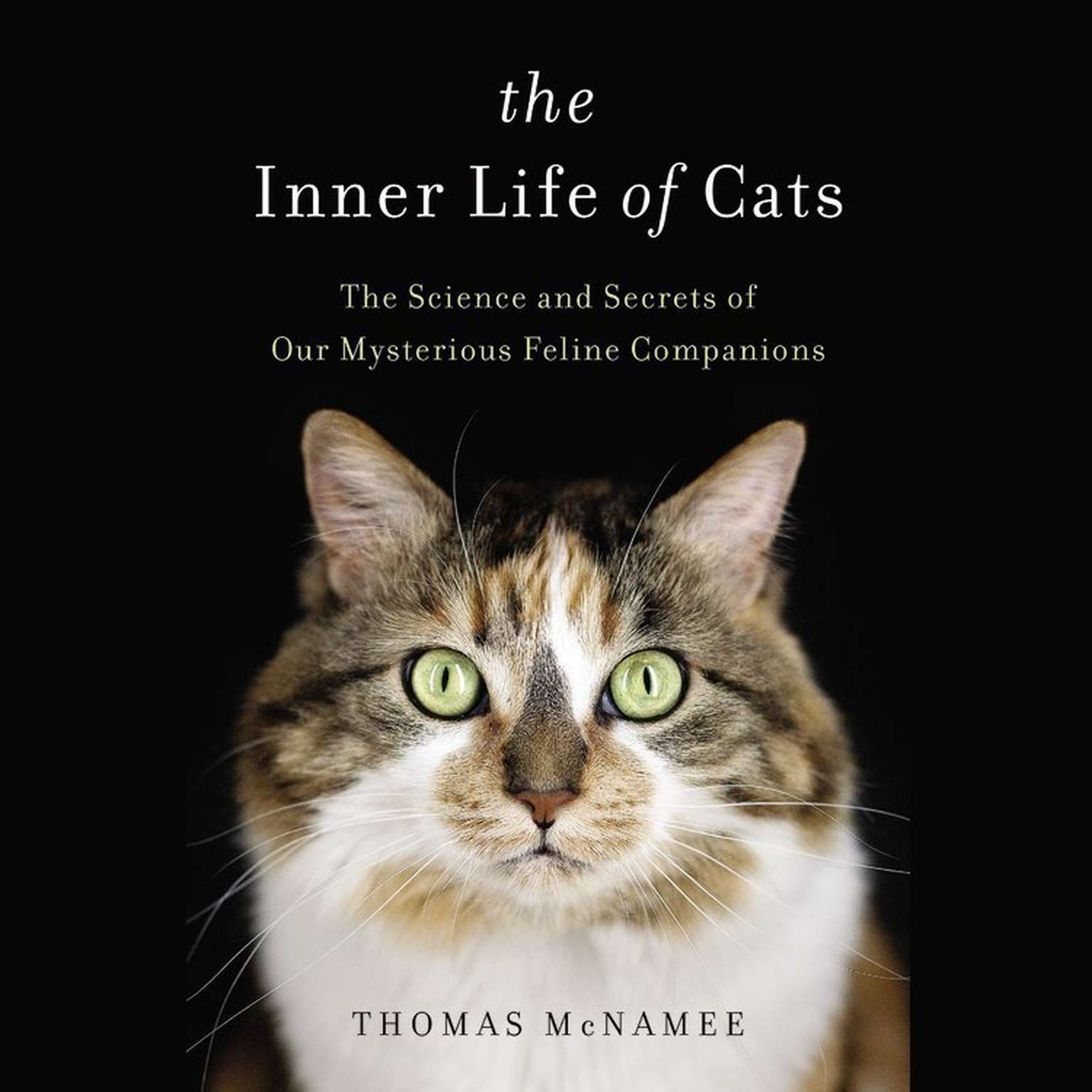 Printable The Inner Life of Cats: The Science and Secrets of Our Mysterious Feline Companions Audiobook Cover Art