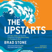 The Upstarts: How Uber, Airbnb, and the Killer Companies of the New Silicon Valley Are Changing the World, by Brad Stone