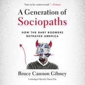 A Generation of Sociopaths: How the Baby Boomers Betrayed America, by Bruce Cannon Gibney