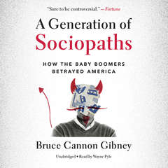 A Generation of Sociopaths: How the Baby Boomers Betrayed America Audiobook, by Bruce Cannon Gibney
