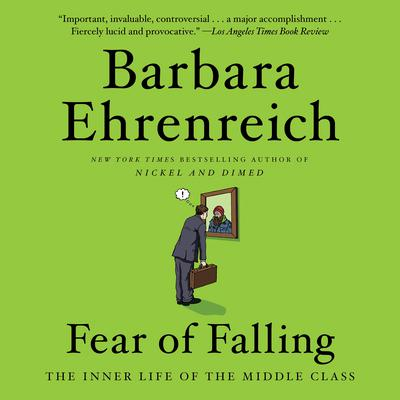 Fear of Falling: The Inner Life of the Middle Class Audiobook, by Barbara Ehrenreich