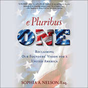 E Pluribus ONE: Reclaiming Our Founders Vision for a United America, by Sophia A. Nelson