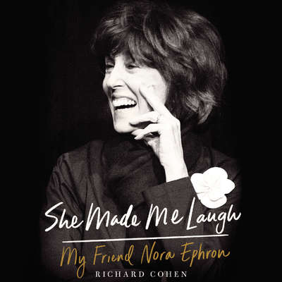 She Made Me Laugh: My Friend Nora Ephron Audiobook, by Richard Cohen
