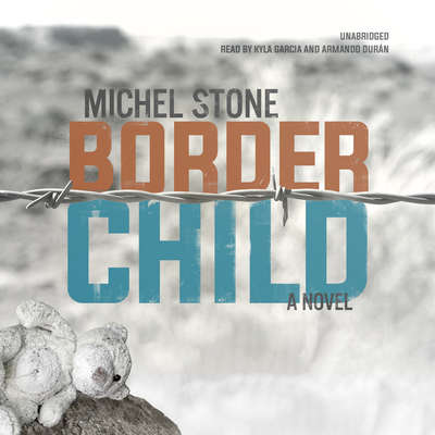 Border Child: A Novel Audiobook, by Michel Stone