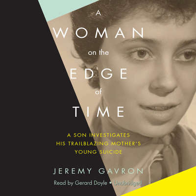 A Woman on the Edge of Time: A Son Investigates His Trailblazing Mother's Young Suicide Audiobook, by Jeremy Gavron