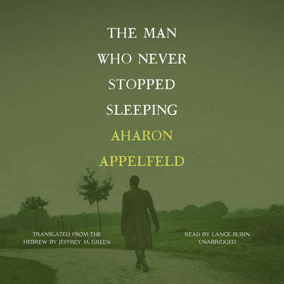 The Man Who Never Stopped Sleeping Audiobook, by Aharon Appelfeld