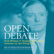 Open to Debate: How William F. Buckley Put Liberal America on the Firing Line, by Heather Hendershot
