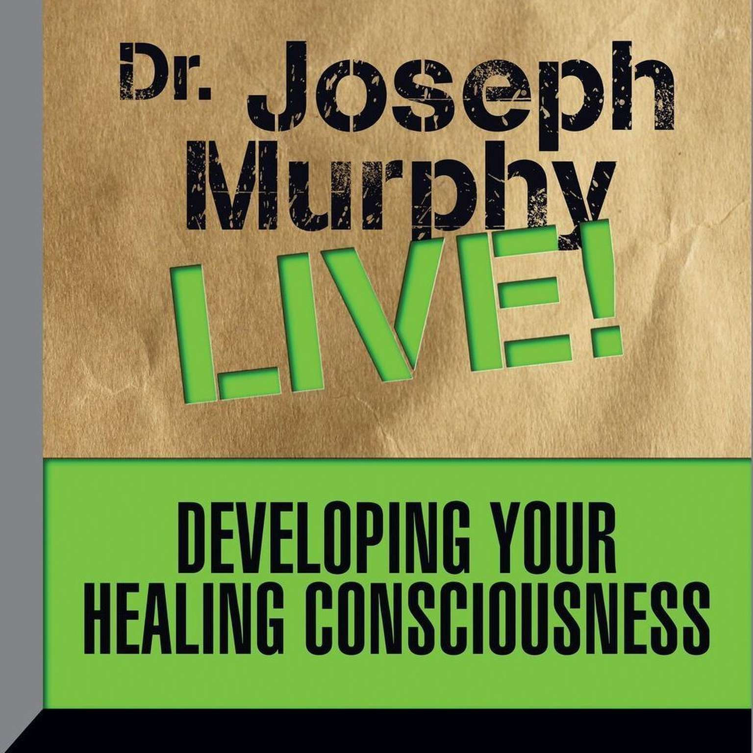 Printable Developing Your Healing Consciousness: Dr. Joseph Murphy LIVE! Audiobook Cover Art