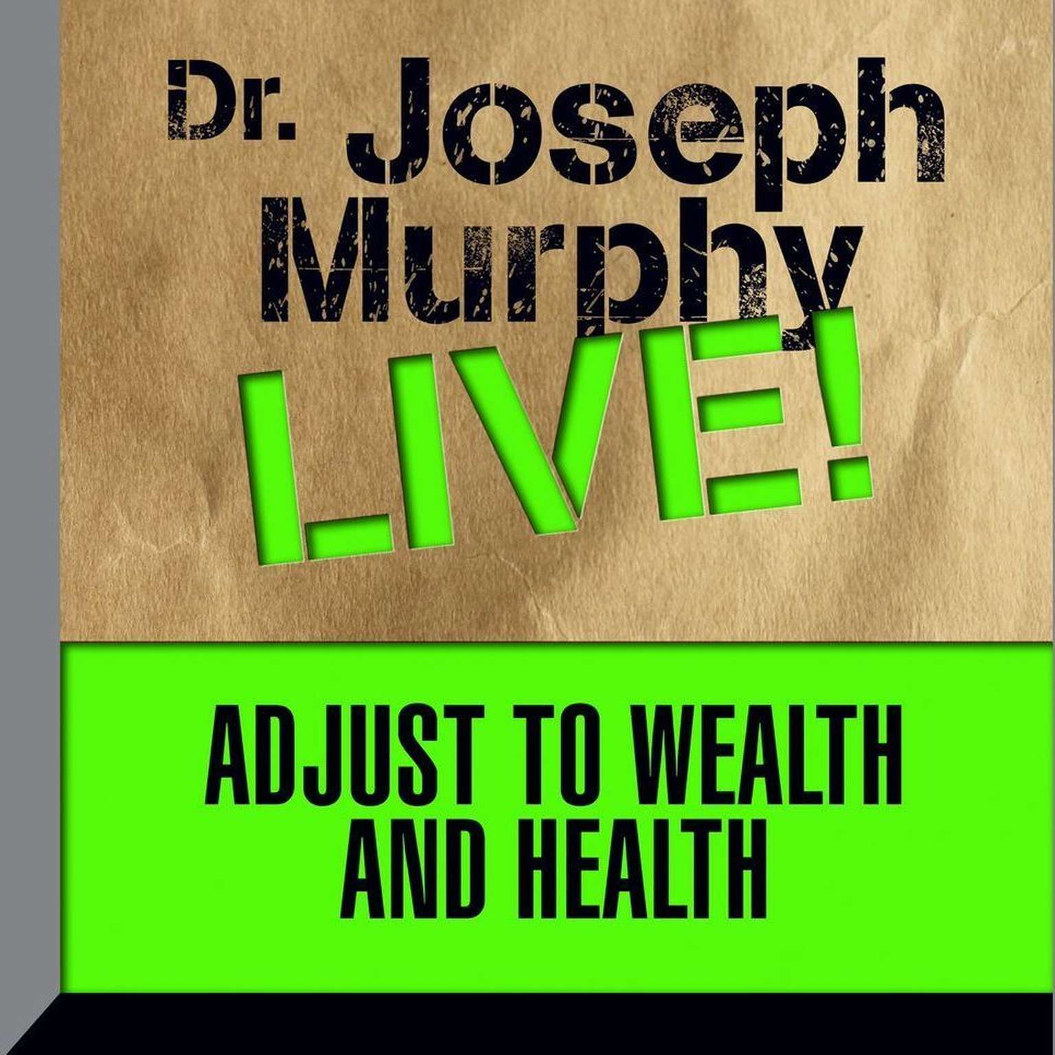 Printable Adjust to Wealth and Health: Dr. Joseph Murphy LIVE! Audiobook Cover Art