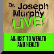 Adjust to Wealth and Health: Dr. Joseph Murphy LIVE! Audiobook, by Joseph Murphy