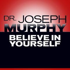Believe In Yourself Audiobook, by Joseph Murphy