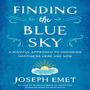 Finding the Blue Sky: A Mindful Approach to Choosing Happiness Here and Now Audiobook, by Joseph Emet