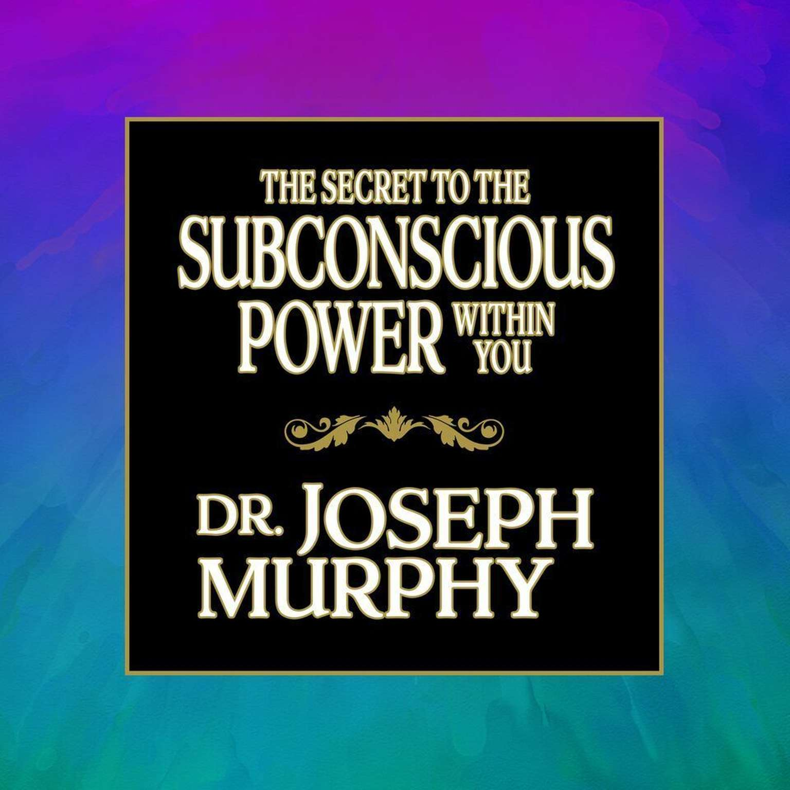 Printable The Secret to the Subconscious Power Within You Audiobook Cover Art