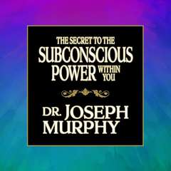 The Secret to the Subconscious Power Within You Audiobook, by Joseph Murphy