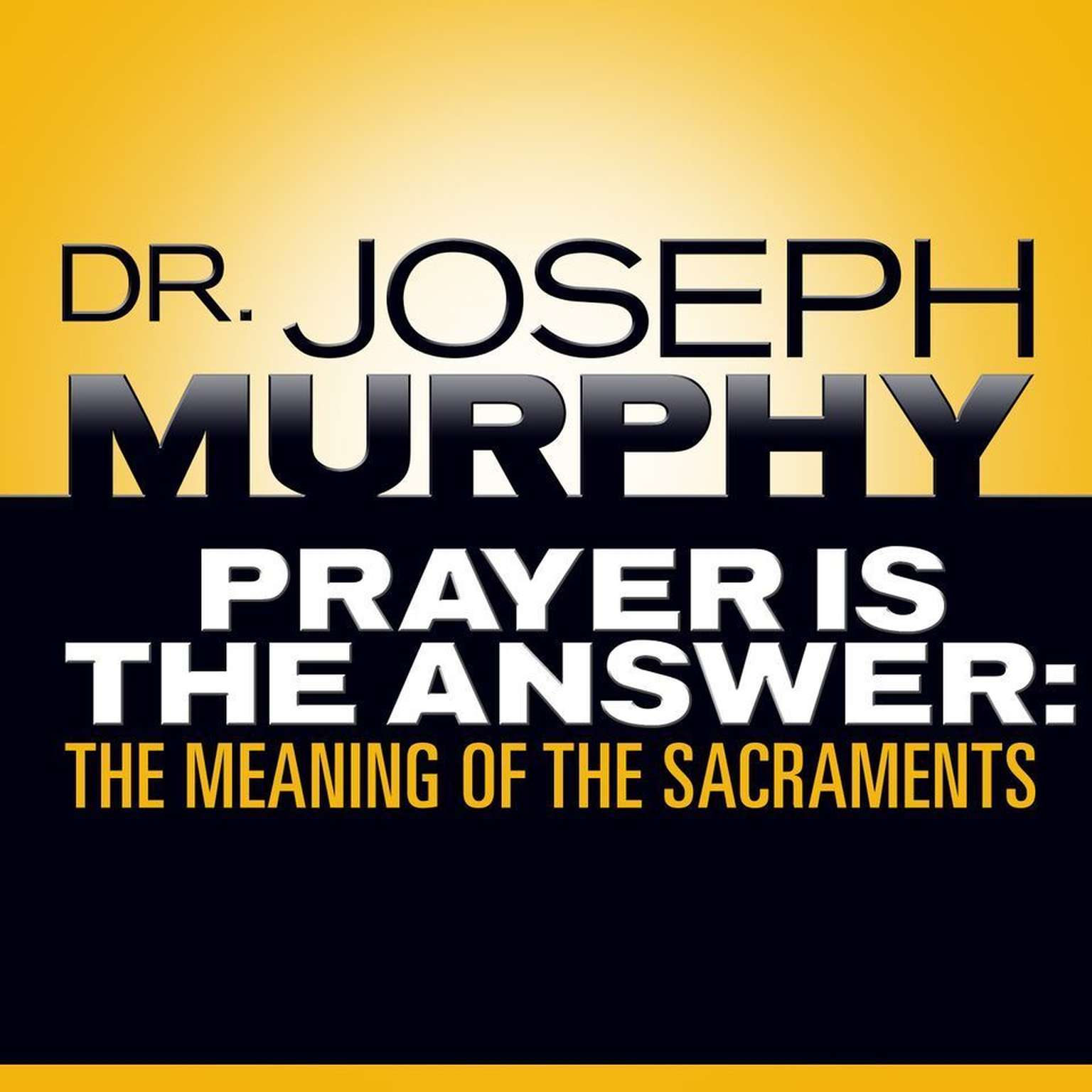Printable Prayer Is the Answer: The Meaning of the Sacraments Audiobook Cover Art