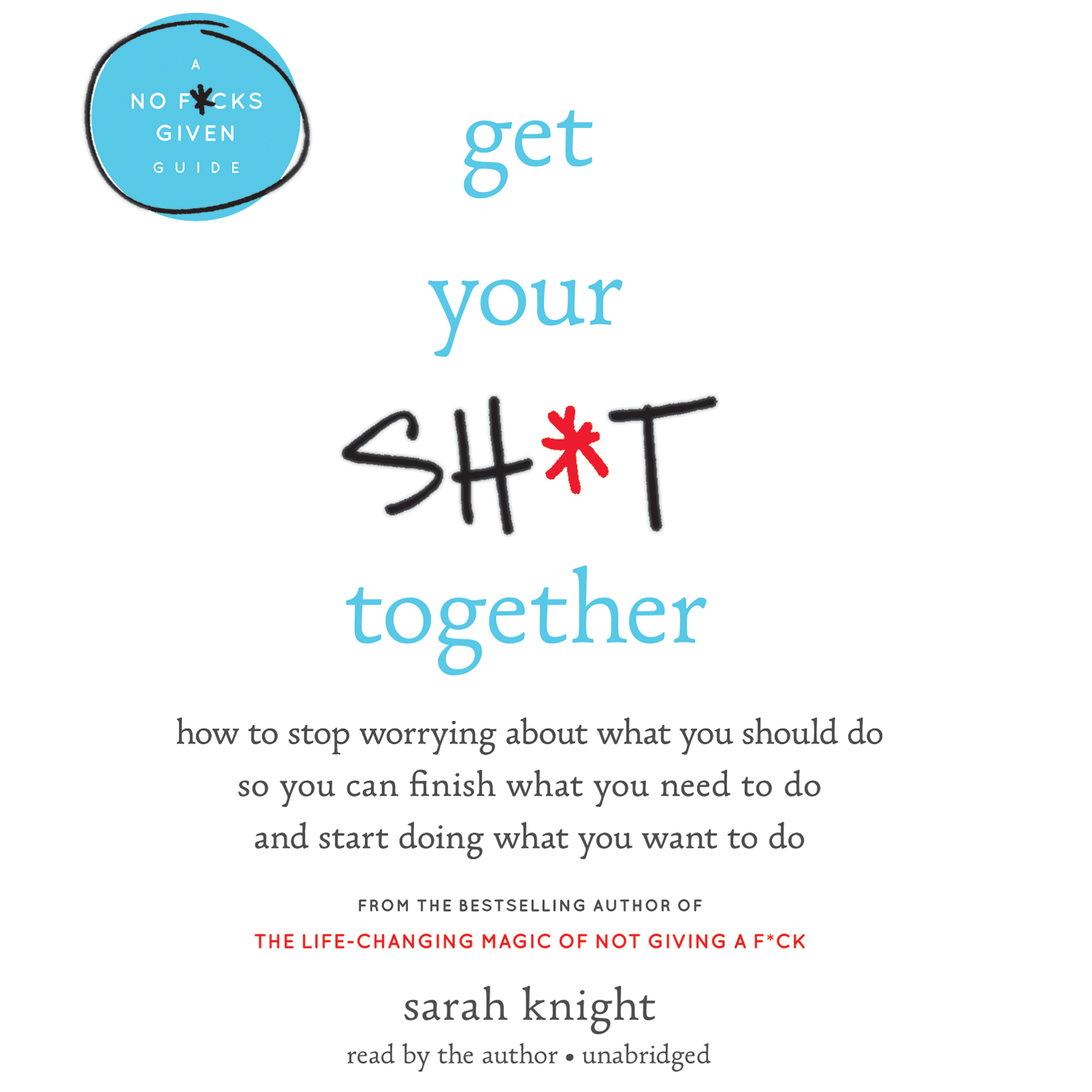 Printable Get Your Sh*t Together: How to Stop Worrying About What You Should Do So You Can Finish What You Need to  Do and Start Doing What You Want to Do Audiobook Cover Art