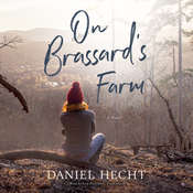 On Brassard's Farm: A Novel Audiobook, by Daniel Hecht
