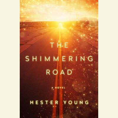 The Shimmering Road Audiobook, by Hester Young