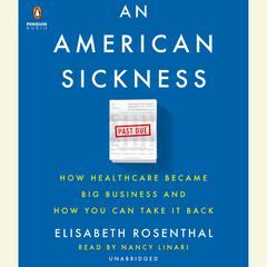 An American Sickness: How Healthcare Became Big Business and How You Can Take It Back Audiobook, by Elisabeth Rosenthal