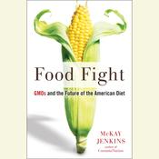 Food Fight: GMOs and the Future of the American Diet, by Mckay Jenkins