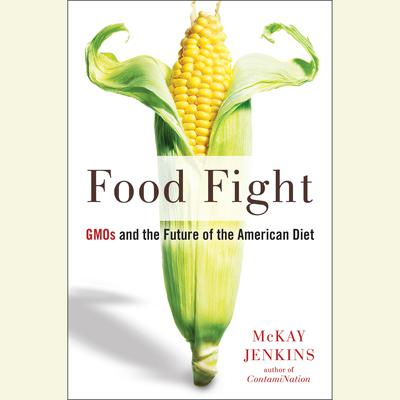 Food Fight: GMOs and the Future of the American Diet Audiobook, by Mckay Jenkins