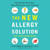 The New Allergy Solution: Supercharge Resistance, Slash Medication, Stop Suffering Audiobook, by Clifford Bassett