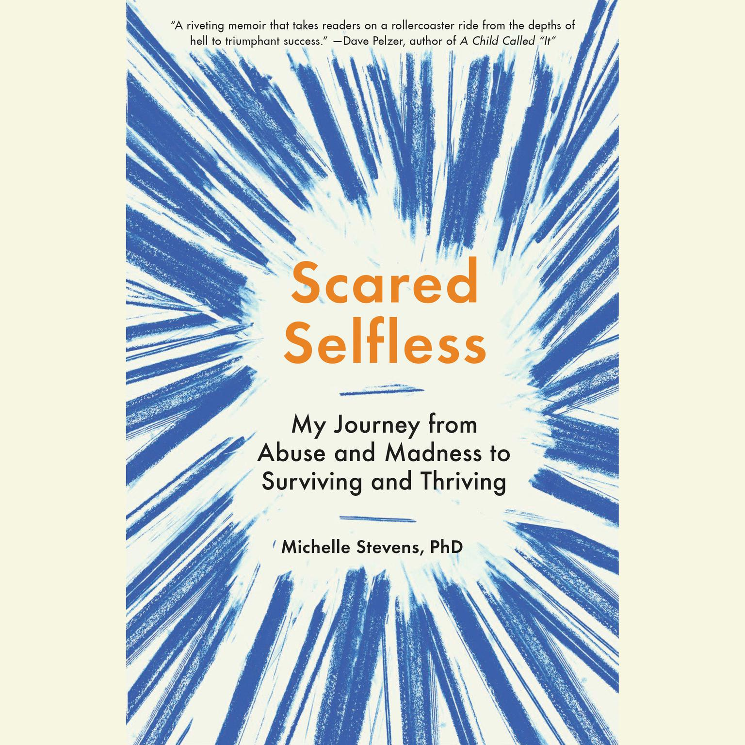 Printable Scared Selfless: My Journey from Abuse and Madness to Surviving and Thriving Audiobook Cover Art
