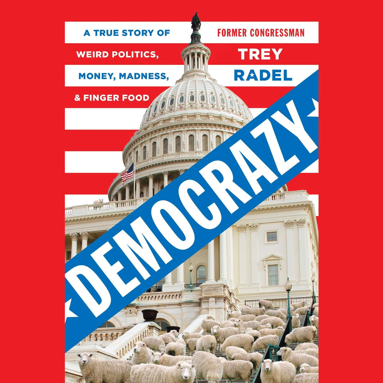 Printable Democrazy: A True Story of Weird Politics and Fancy Finger Food Audiobook Cover Art