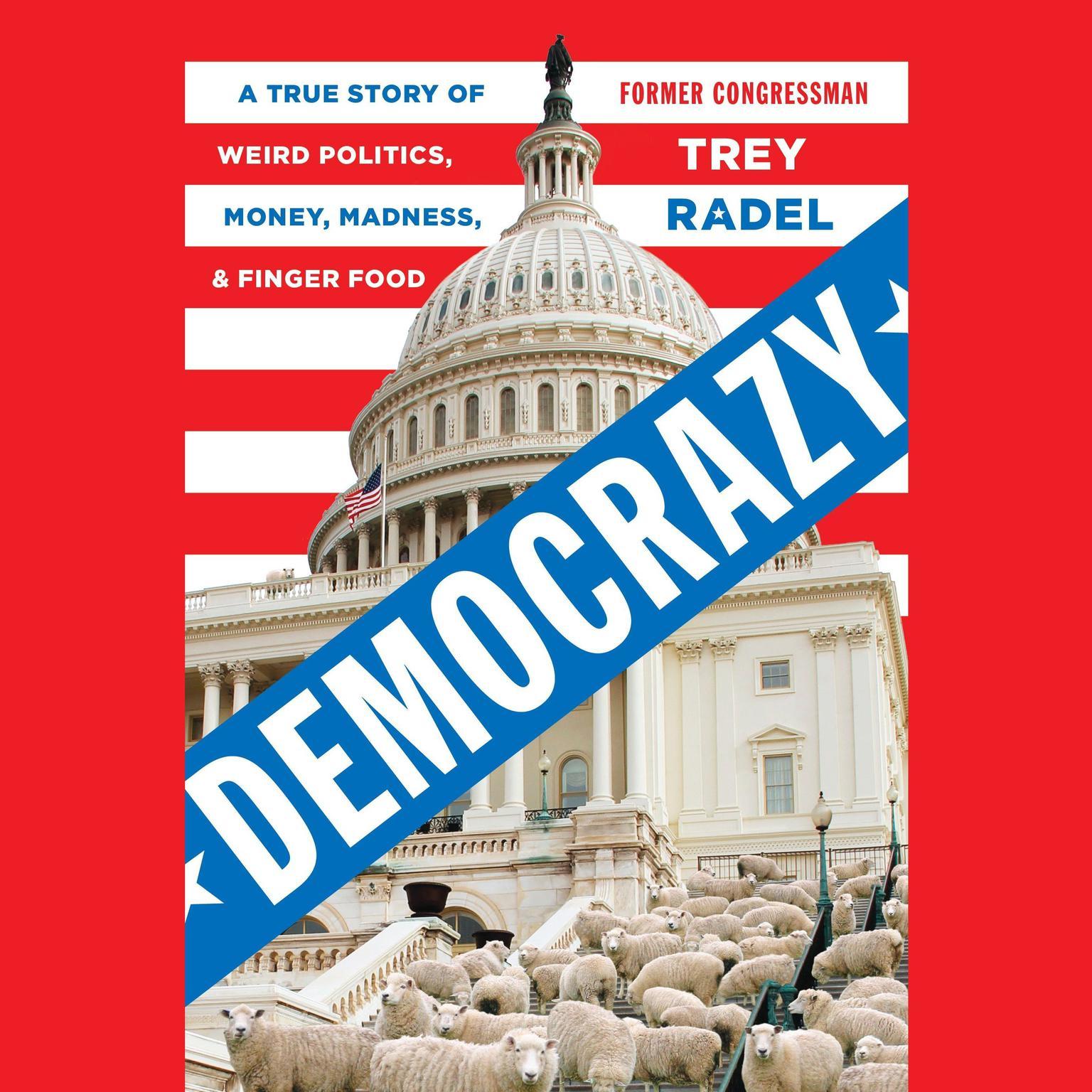 Printable Democrazy: A True Story of Weird Politics, Money, Madness, and Finger Food Audiobook Cover Art