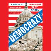 Democrazy: A True Story of Weird Politics, Money, Madness, and Finger Food Audiobook, by Trey Radel