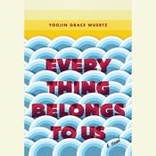 Everything Belongs to Us: A Novel, by Yoojin Grace Wuertz