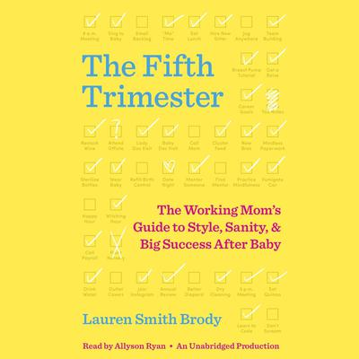 The Fifth Trimester: The Working Moms Guide to Style, Sanity, and Big Success After Baby Audiobook, by Lauren Smith Brody