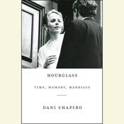 Hourglass: Time, Memory, Marriage Audiobook, by Dani Shapiro