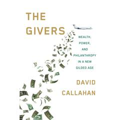The Givers: Wealth, Power, and Philanthropy in a New Gilded Age Audiobook, by David Callahan