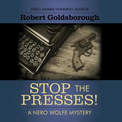 Stop the Presses! Audiobook, by Robert Goldsborough