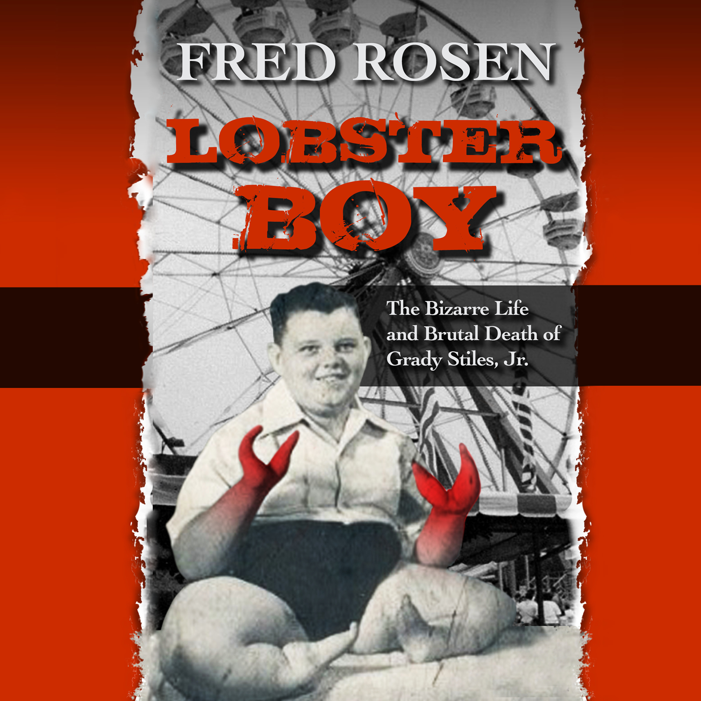 Printable Lobster Boy: The Bizarre Life and Brutal Death of Grady Stiles Jr.  Audiobook Cover Art