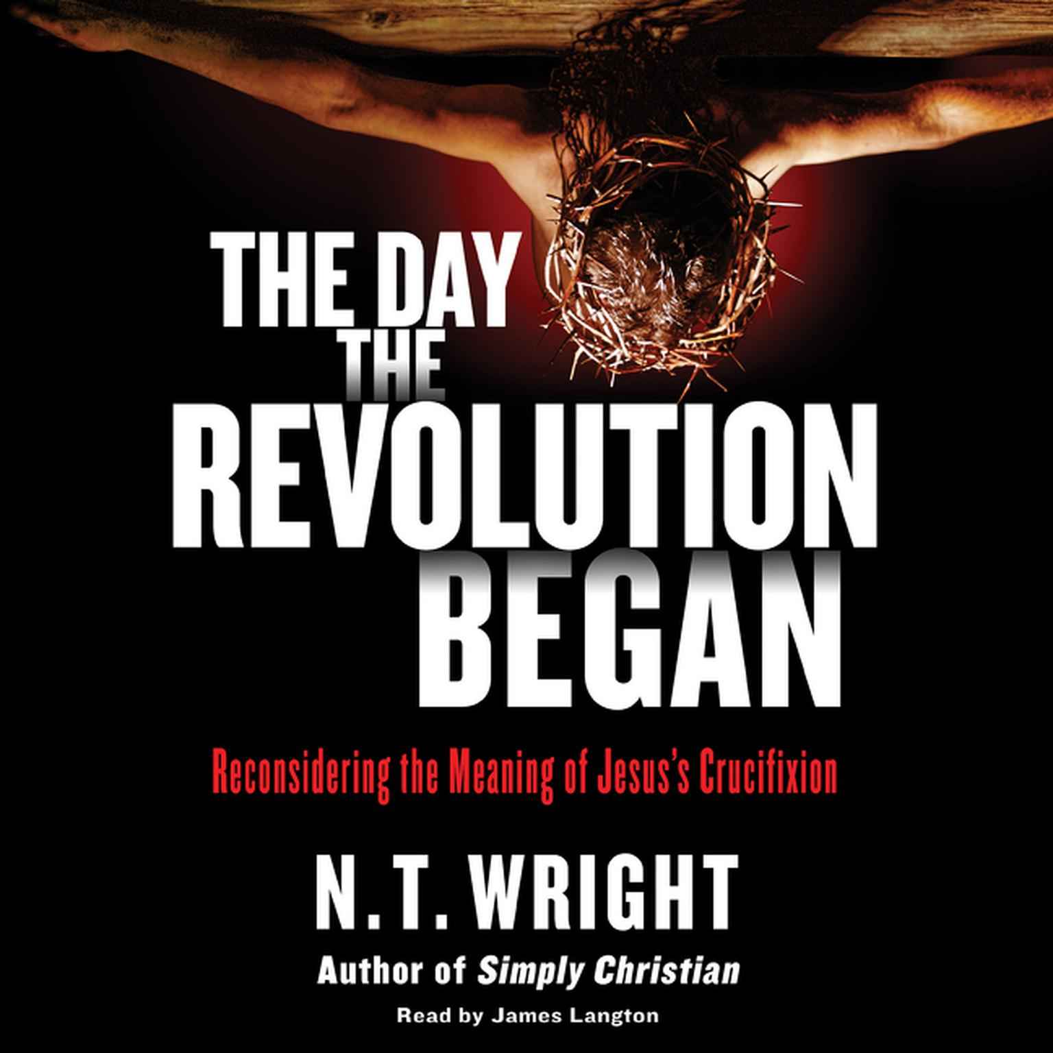Printable The Day the Revolution Began: Reconsidering the Meaning of Jesus's Crucifixion Audiobook Cover Art
