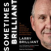Sometimes Brilliant: The Impossible Adventure of a Spiritual Seeker and Visionary Physician Who Helped Conquer the Worst Disease in History Audiobook, by Larry Brilliant