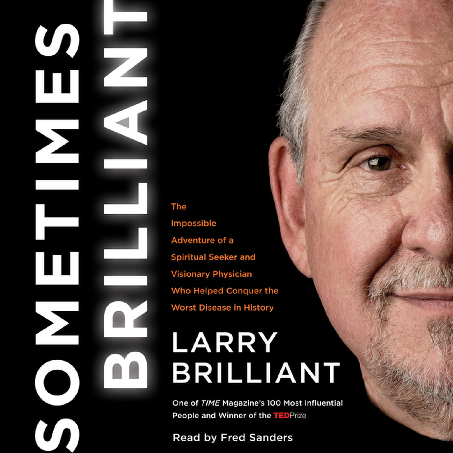 Printable Sometimes Brilliant: The Impossible Adventure of a Spiritual Seeker and Visionary Physician Who Helped Conquer the Worst Disease in History Audiobook Cover Art