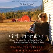 Girl Unbroken: A Sister's Harrowing Story of Survival from the Streets of Long Island to the Farms of Idaho, by Regina Calcaterra, Rosie Maloney