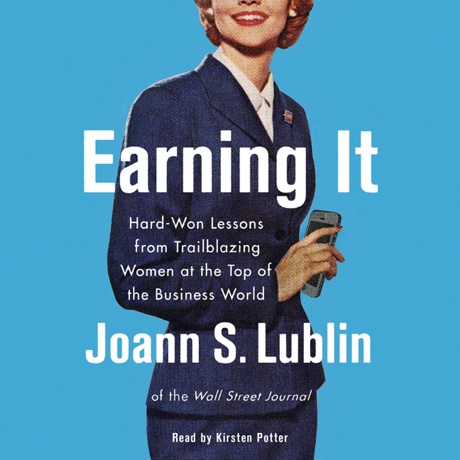 Printable Earning It: Hard-Won Lessons from Trailblazing Women at the Top of the Business World Audiobook Cover Art